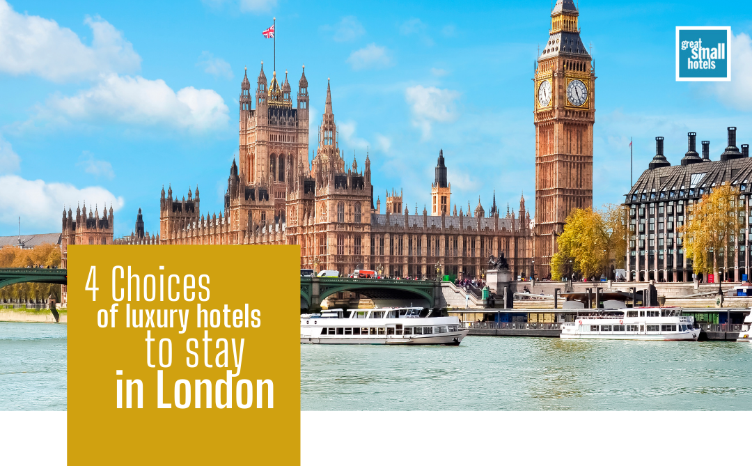 4 choices of luxury hotels to stay in London