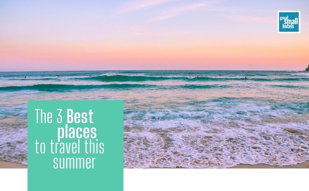 The 3 Best places to travel this summer