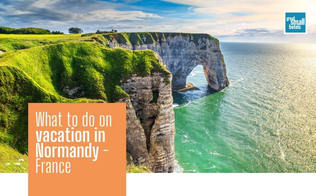 What to do on vacation in Normandy – France